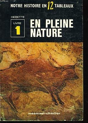NOTRE HISTOIRE EN DOUZE TABLEAUX : livre 1 en pleine nature: COLLECTIF