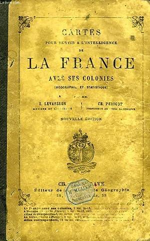 CARTES POUR SERVIR A L'INTELLIGENCE DE LA FRANCE AVEC SES COLONIES (GEOGRAPHIE ET STATISTIQUES...