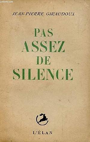 PAS ASSEZ DE SILENCE: GIRAUDOUX JEAN-PIERRE