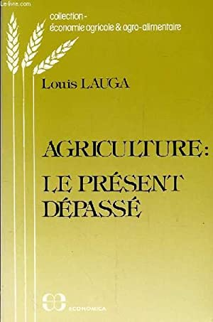 AGRICULTURE: LE PRESENT DEPASSE.: LAUGA LOUIS