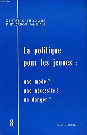LA POLITIQUE POUR LES JEUNES : UNE MODE ? / UNENECESSITE ? / UN DANGER ?: ALINE COUTROT