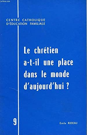 LE CHRETIEN A-T-IL UNE PLACE DANS LE MONDE D'AUJOURD'HUI ?: EMILE RIDEAU