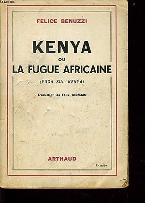 KENYA OU LA FUGUE AFRICAINE: FELICE BENUZZI