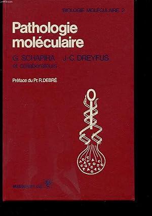 BIOLOGIE MOLECULAIRE 2 PATHOLOGIE MOLECULAIRE: G. SCHAPIRA J.-C. DREYFUS