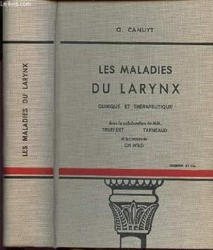 LES MALADIES DU LARYNX CLINIQUE ET THERAPEUTIQUE: G. CANUYT