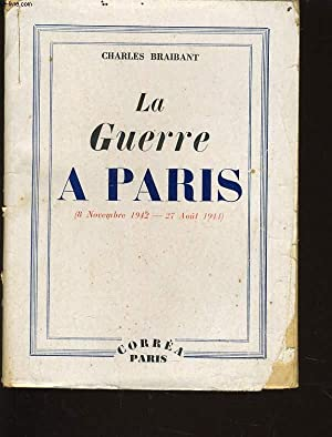 LA GUERRE A PARIS (8 novembre 1942 - 27 aout 1914): CHARLES BRAIBANT
