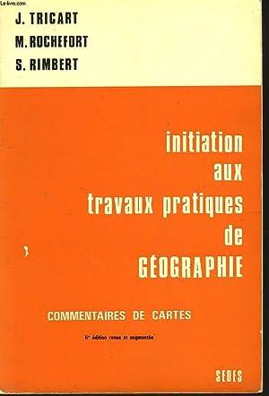 INITIATION AUX TRAVAUX PRATIQUES DE GEOGRAPHIE. COMMENTAIRES DE CARTES: J. TRICART / M. ROCHEFORT /...