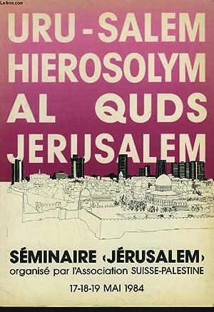"""URU-SALEM HIEROSOLYM AL QUDS JERUSALEM. SEMINAIRE """"JERUSALEM"""": COLLECTIF"""
