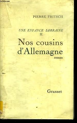 UNE ENFANCE LORRAINE TOME DEUX .NOS COUSINS D ALLEMAGNE.: FRITSCH PIERRE.