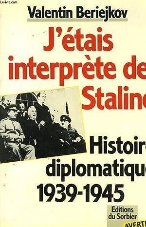J'ETAIS INTERPRETE DE STALINE. HISTOIRE DIPLOMATIQUE 1939-1945.: VALENTIN BERIEJKOV