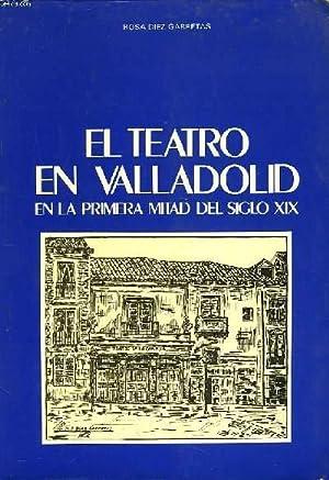 EL TEATRO EN VALLADOLID EN LA PRIMERA MITAD DEL SIGLO XIX.: ROSA DIEZ GARRETAS
