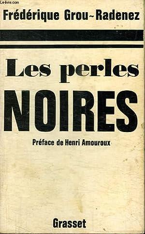 LES PERLES NOIRES.PREFACE DE HENRI AMOUROUX.: GROU-RADENEZ FREDERIQUE.