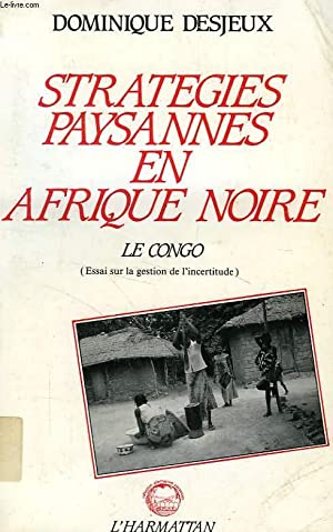 STRATEGIES PAYSANNES EN AFRIQUE NOIRE, LE CONGO, ESSAI SUR LA GESTION DE L'INCERTITUDE: ...