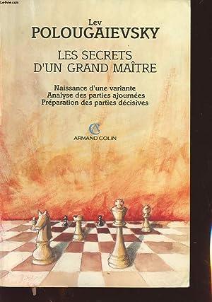 LES SECRETS D UN GRAND MAITRE : NAISSANCE D UNE VARIANTE, ANALYSE DES PARTIES AJOURNEES ET ...