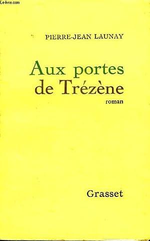 AUX PORTES DE TREZENE.: LAUNAY PIERRE - JEAN.