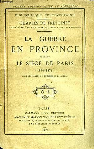 LA GUERRE EN PROVINCE PENDANT LE SIEGE DE PARIS, 1870-1871, PRECIS HISTORIQUE: FREYCINET CHARLES DE