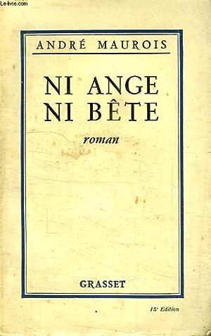 NI ANGE NI BETE.: MAUROIS ANDRE.