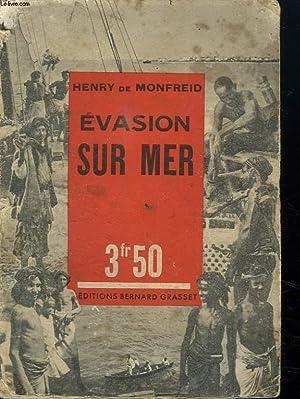 EVASION SUR MER.: MONFREID HENRY DE .