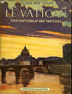 LE VATICAN, SON HISTOIRE ET SES TRESORS: VAN DER VELDT J. A., O. F. M.