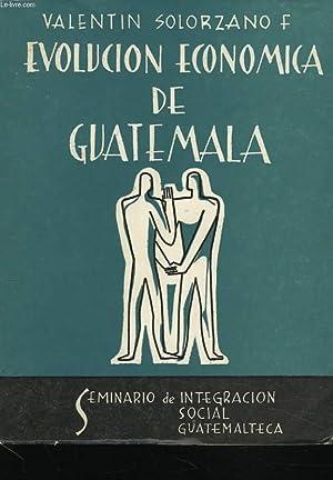 EVOLUCION ECONOMICA DE GUATEMALA: VALENTIN SOLORZANO F