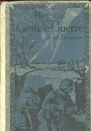 HISTOIRE DE LA GRANDE GUERRE PAR UN FRANCAIS: UN FRANCAIS