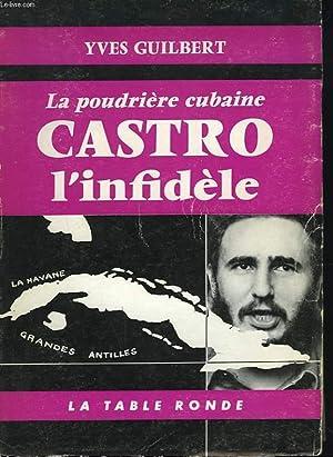 LA POUDRIERE CUBAINE. CASTRO L'INFIDELE.: YVES GUILBERT