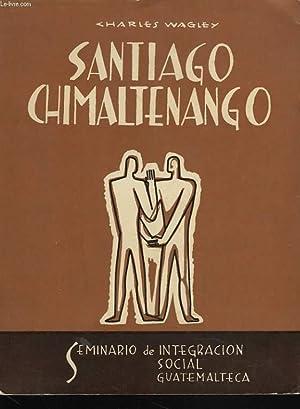 SANTIAGO CHIMALTENANGO. Estudio Antropologico - Social de: CHARLES WAGLEY