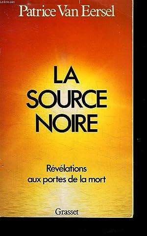 LA SOURCE NOIRE. REVELATIONS AUS PORTES DE: VAN EERSEL PATRICE.