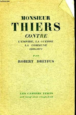 MONSIEUR THIERS CONTRE L EMPIRE, LA GUERRE, LA COMUNE 1869-1871.: DREFUS ROBERT.