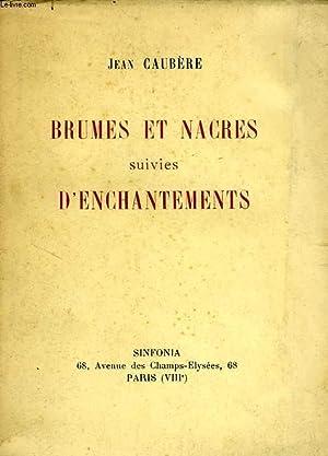 BRUMES ET NACRES SUIVIES D'ENCHANTEMENTS: CAUBERE JEAN