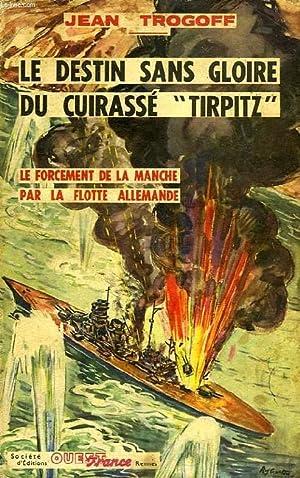 LE DESTIN SANS GLOIRE DU CUIRASSE 'TIRPITZ', L'OPERATION 'CERBERUS': TROGOFF ...