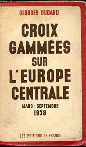 CROIX GAMMEES SUR L'EUROPE CENTRALE. MARS-SEPTEMBRE 1938: OUDARD Georges