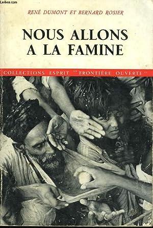 NOUS ALLONS A LA FAMINE: RENE DUMONT ET BERNARD ROSIER