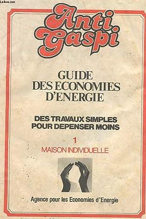 ANTI GASPI. GUIDE DES ECONOMIES D'ENERGIE. DES TRAVAUX SIMPLES POUR DEPENSER MOINS. 1 MAISON ...