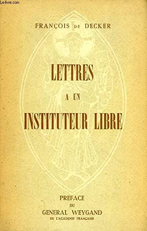 LETTRES A UN INSTITUTEUR LIBRE: DECKER FRANCOIS DE