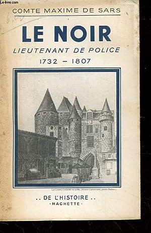 LE NOIR. LIEUTENANT DE POLICE 1732-1807.: COMTE MAXIME DE SARS