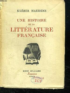 UNE HISTOIRE DE LA LITTERATURE FRANCAISE.: HAEDENS KLEBER.