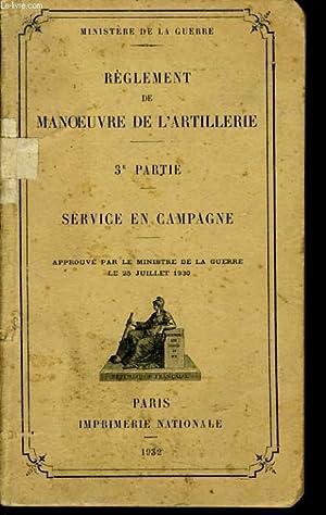 REGLEMENT DE MANOEUVRE DE L'ARTILLERIE 3e partie : Service en campagne: MINISTERE DE LA GUERRE