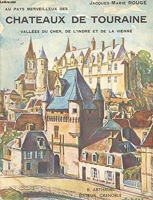 AU PAYS MERVEILLEUX DES CHATEAUX DE TOURAINE. VALLEES DU CHER DE L'INDRE ET DE LA VIENNE.: ...