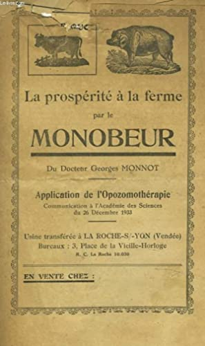 LA PROSPERITE A LA FERME PAR LE MONOBEUR DU Dr GEORGES MONNOT. APPLICATION DE L'OPOZOMOTHERAPIE...