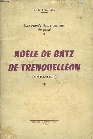 UNE GRANDE FIGURE AGENAISE DU PASSE. ADELE DE BATZ DE TRENQUELLEON (1789-1828). + ENVOI DE L'...