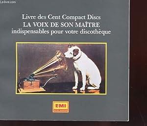 LIVRE DES CENT COMPACT DISCS. LA VOIX DE SON MAITRE INDISPENSABLE POUR VOTRE DISCOTHEQUE: COLLECTIF
