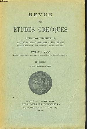 REVUE DES ETUDES GRECQUES. TOME LXXV, N°356-358, JUILLET-DEC 1962. JEA DEFRADAS:LE BANQUET DE ...