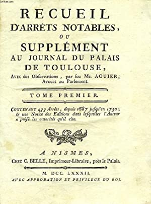 RECUEIL D'ARRETS NOTABLES, OU SUPPLEMENT AU JOURNAL DU PALAIS DE TOULOUSE, TOME I: AGUIER Me