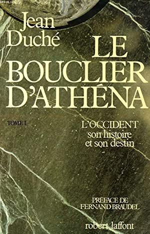 LE BOUCLIER D'ATHENA, L'OCCIDENT, SON HISTOIRE ET SON DESTIN, TOME I: DUCHE JEAN