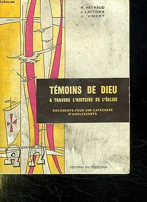 TEMOINS DE DIEU. A TRAVERS L HISTOIRE DE L EGLISE. DOCUMENTS POUR UNE CATECHESE D ADOLESCENTS.: ...