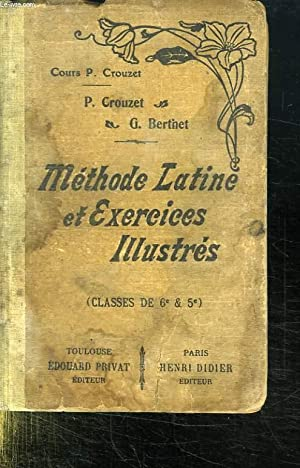 METHODE LATINE ET EXERCICES ILLUSTRES. CLASSES DE 6e ET DE 5e.: CROUZET P ET BERTHET G.