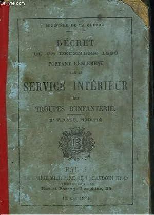 DECRET DU 28 DECEMBRE 1883 PORTANT REGLEMENT SUR LE SERVICE INTERIEUR DES TROUPES D'INFANTERIE...