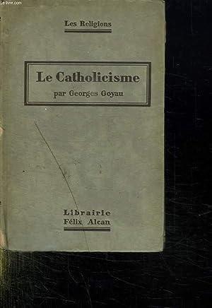 LE CATHOLICISME. LES RELIGIONS.: GOYAU GEORGES.