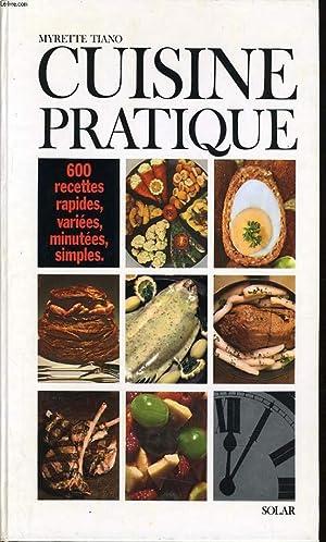 CUISINE PRATIQUE 600 recettes rapides variées minutées simples: MYRETTE TIANO